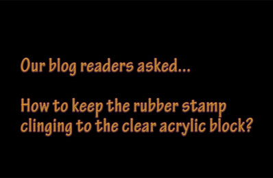 How to Get Rubber Stamps to Stick to Clear Acrylic Blocks