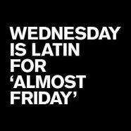 """Wednesday Really Means """"Almost Friday""""!"""